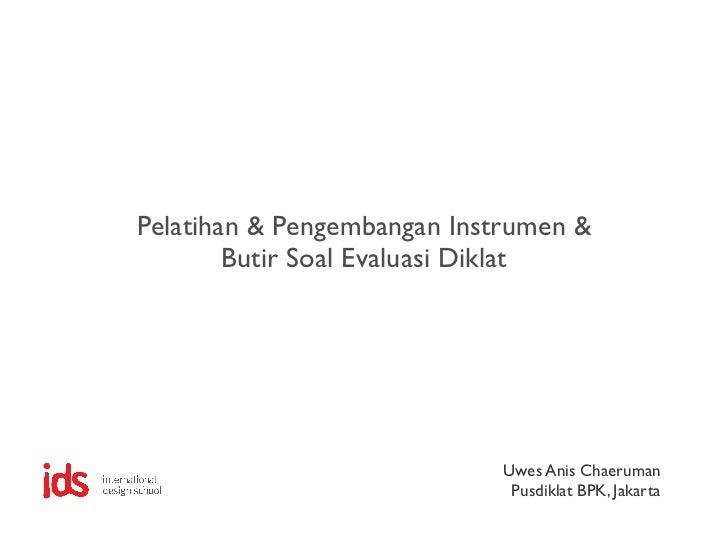 Pelatihan & Pengembangan Instrumen &        Butir Soal Evaluasi Diklat                             Uwes Anis Chaeruman    ...
