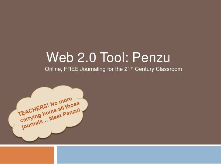 Web 2.0 Tool: Penzu<br />Online, FREE Journaling for the 21st Century Classroom<br />TEACHERS! No more carrying home all t...