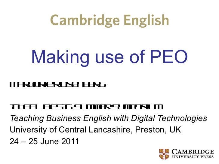 Making use of PEO Marjorie Rosenberg IATEFL BESIG Summer Symposium Teaching Business English with Digital Technologies Uni...