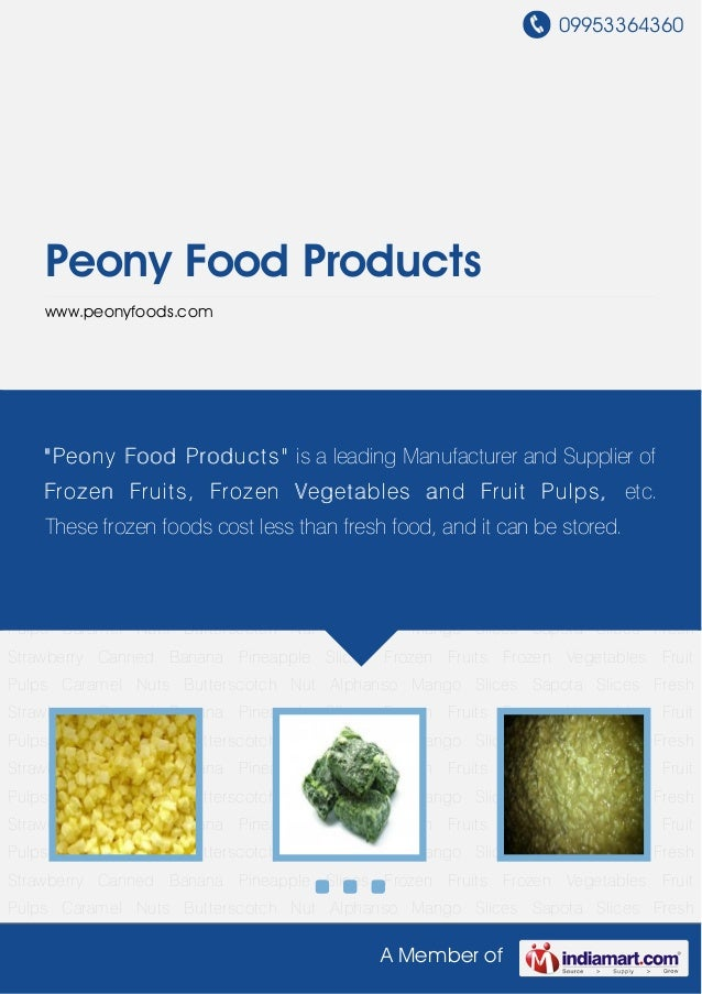 09953364360A Member ofPeony Food Productswww.peonyfoods.comFrozen Fruits Frozen Vegetables Fruit Pulps Caramel Nuts Butter...