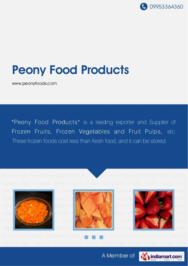 09953364360A Member ofPeony Food Productswww.peonyfoods.comFrozen Vegetables Frozen Fruits Frozen Fruit Pulps Butterscotch...