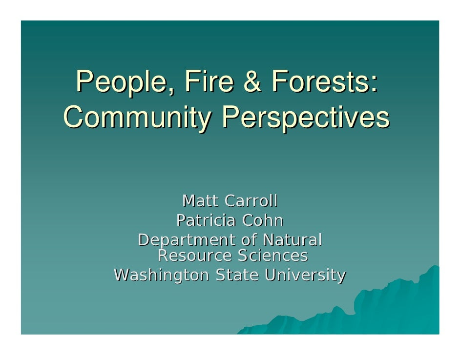 People, Fire & Forests: Community Perspectives            Matt Carroll          Patricia Cohn      Department of Natural  ...