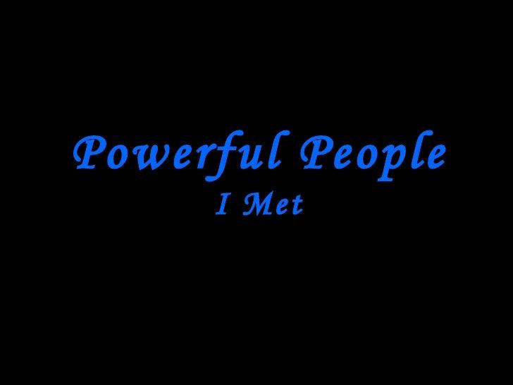Powerful People I Met