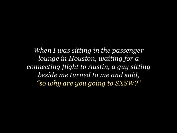 When I was sitting in the passenger    lounge in Houston, waiting for aconnecting flight to Austin, a guy sitting   beside...