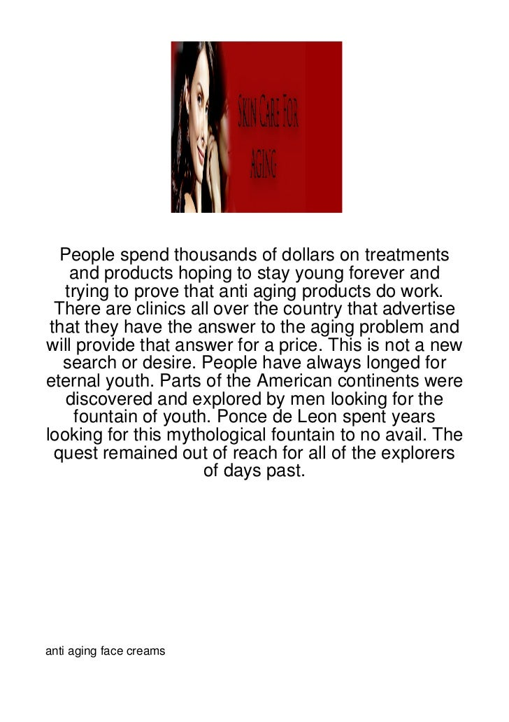 People spend thousands of dollars on treatments     and products hoping to stay young forever and    trying to prove that ...