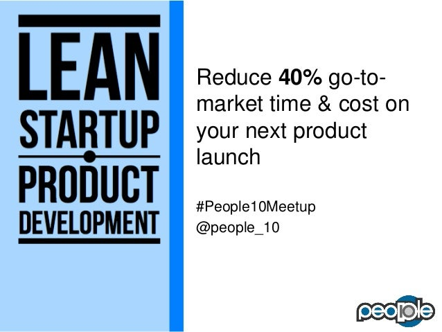 Lean Startup: Reduce 40% go-to-market time & cost on your next product launch