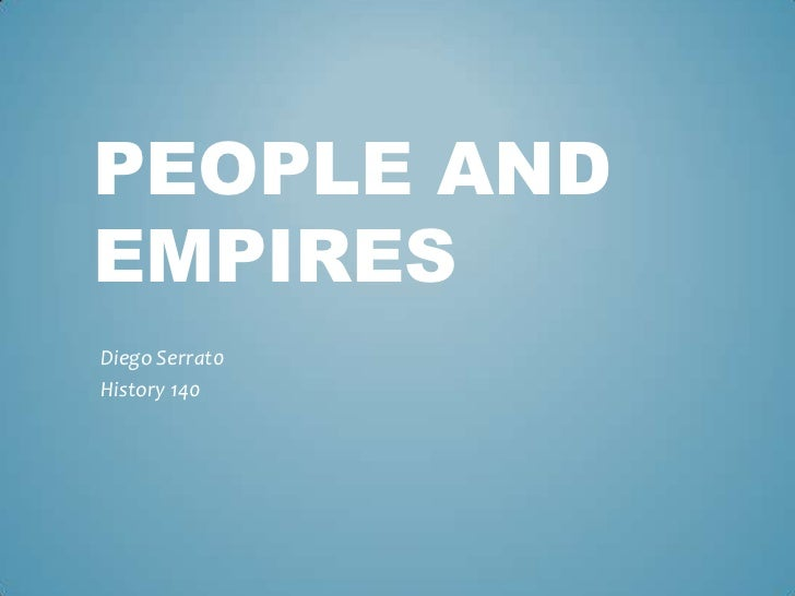 People and empires<br />Diego Serrat0<br />History 140<br />