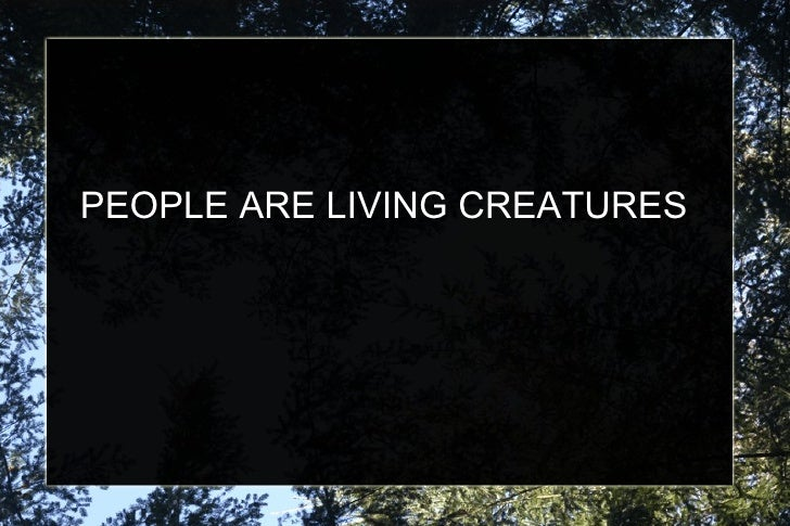 PEOPLE ARE LIVING CREATURES