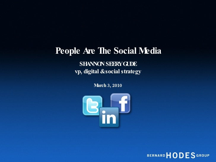 People Are The Social Media <ul><li>SHANNON SEERY GUDE vp, digital & social strategy </li></ul><ul><li>March 3, 2010 </li>...