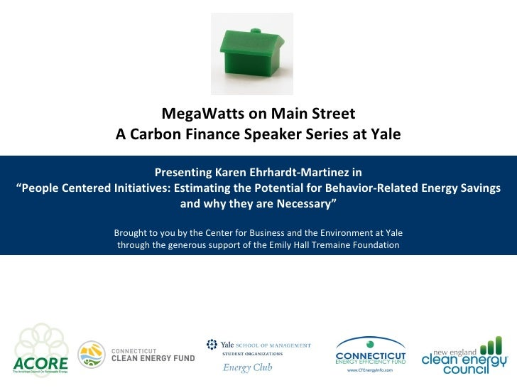 "MegaWatts on Main Street A Carbon Finance Speaker Series at Yale Presenting Karen Ehrhardt-Martinez in "" People Centered I..."