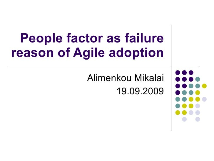 People factor as failure reason of Agile adoption Alimenkou Mikalai 19.09.2009