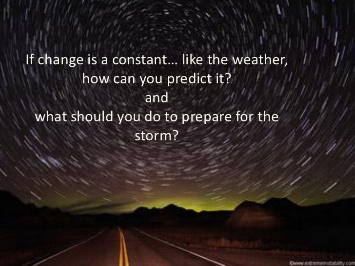 If  change  is  a             like  the  weather,                      how  can  you  predict  it?                        ...