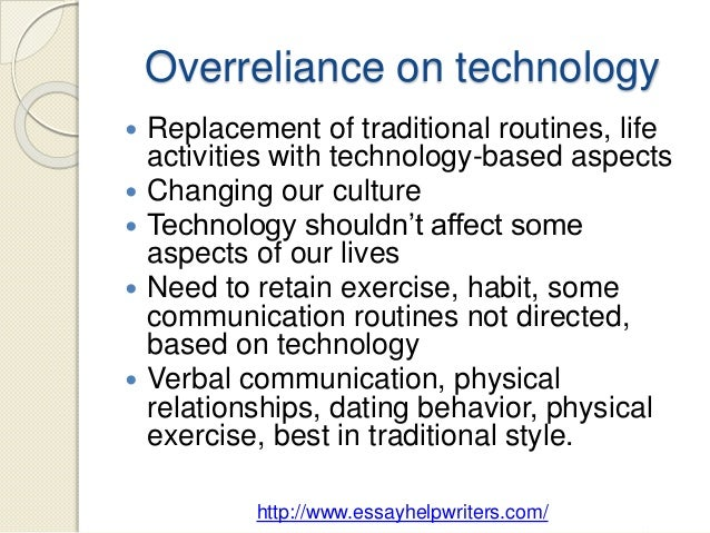 """are we too dependent on technology essay Are we too dependent on technology we use technology on a daily basis every single day sometimes we don't even realize it for example when we wake up in the morning to that annoying digital """"beep beep beep"""" sound called an alarm clock or when we brush our teeth with those electric toothbrushes."""