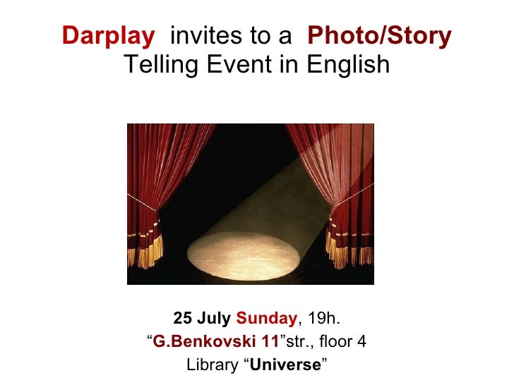 "Darplay   invites to a  Photo/Story  Telling Event in English 1  August  Sunday , 19h. "" G.Benkovski 11 ""str., floor 4 Lib..."