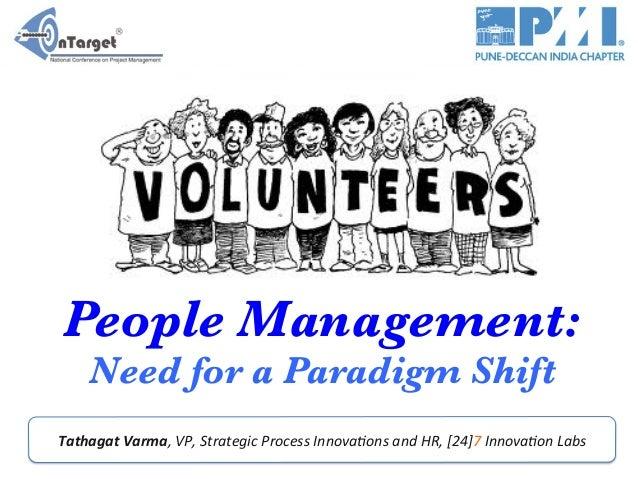 People Management:  Need for a Paradigm Shift   Tathagat  Varma,  VP,  Strategic  Process  Innova2ons  and  ...