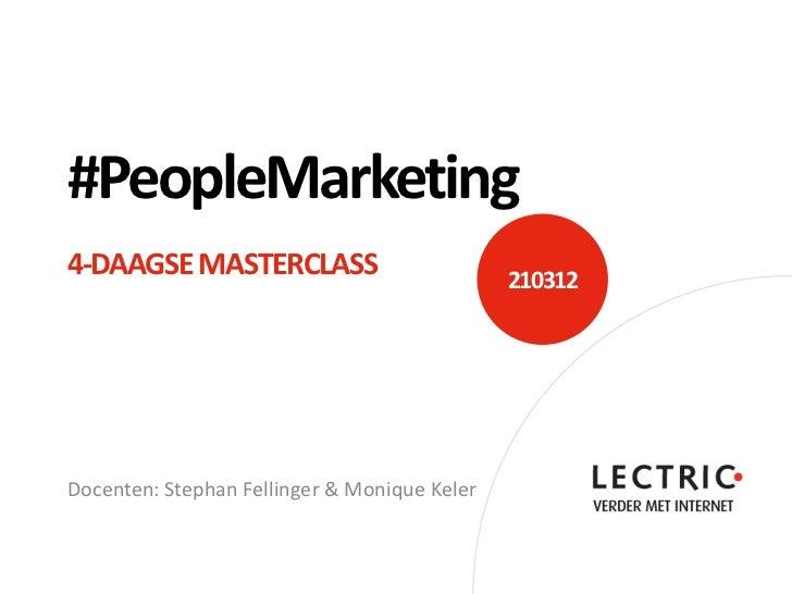 #PeopleMarketing4-DAAGSE MASTERCLASS                          210312Docenten: Stephan Fellinger & Monique Keler