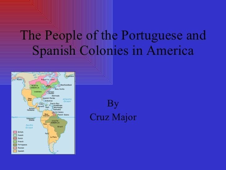 The People of the Portuguese and Spanish Colonies in America By Cruz Major