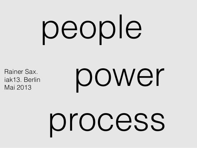 processpeoplepowerRainer Sax.iak13. BerlinMai 2013