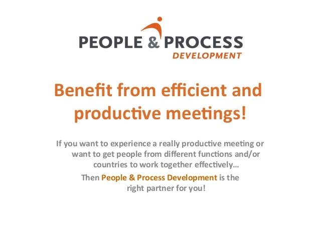 Benefit	  from	  efficient	  and	  produc2ve	  mee2ngs!	  If	  you	  want	  to	  experience	  a	  really	  produc2ve	  mee2ng...