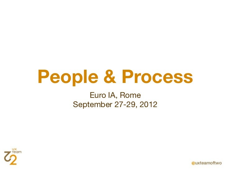 People & Process       Euro IA, Rome   September 27-29, 2012