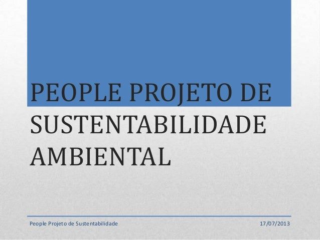 PEOPLE PROJETO DE SUSTENTABILIDADE AMBIENTAL People Projeto de Sustentabilidade 17/07/2013