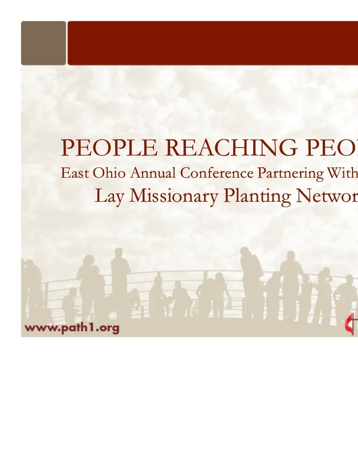 PEOPLE REACHING PEOPLEEast Ohio Annual Conference Partnering With Path 1     Lay Missionary Planting Network