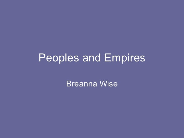 Peoples and Empires Breanna Wise