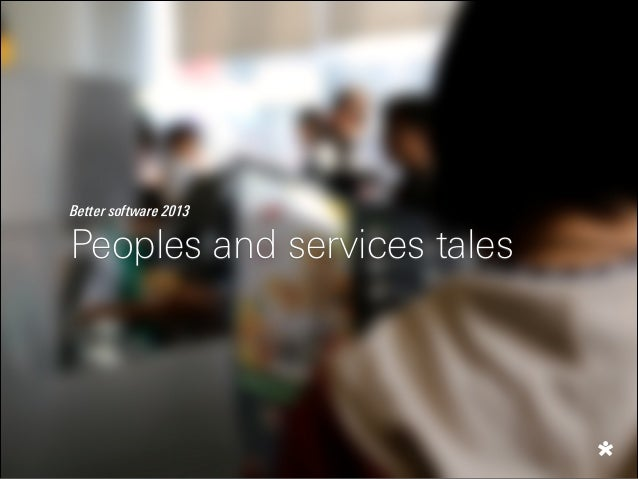 Better software 2013  Peoples and services tales