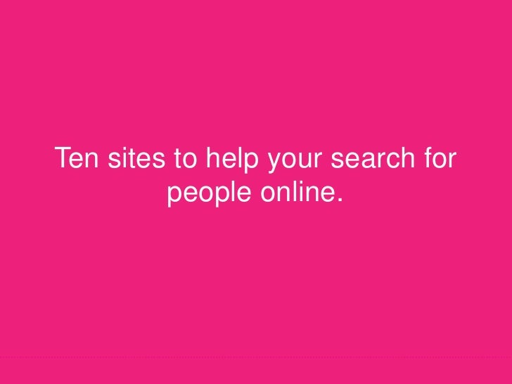 Ten sites to help your search for people online.