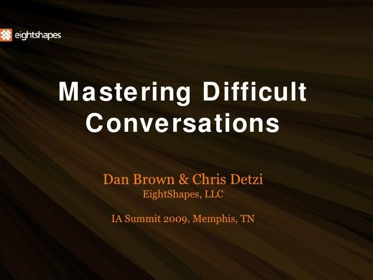 Mastering Difficult Conversations <ul><li>Dan Brown & Chris Detzi </li></ul><ul><li>EightShapes, LLC </li></ul><ul><li>IA ...