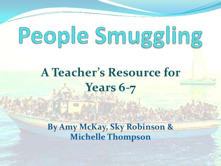 People Smuggling<br />A Teacher's Resource for Years 6-7<br />By Amy McKay, Sky Robinson & Michelle Thompson<br />