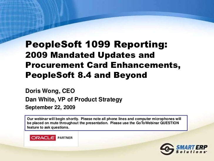 PeopleSoft 1099 Reporting:2009 Mandated Updates and Procurement Card Enhancements, PeopleSoft 8.4 and Beyond<br />Doris Wo...