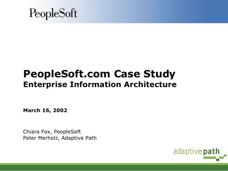 PeopleSoft.com Case Study Enterprise Information Architecture March 16, 2002 Chiara Fox, PeopleSoft Peter Merholz, Adaptiv...