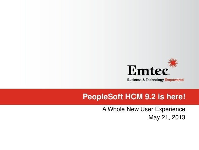 PeopleSoft HCM 9.2 is here! A Whole New User Experience May 21, 2013