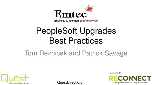 PeopleSoft Upgrades Best Practices Tom Reznicek and Patrick Savage  QuestDirect.org