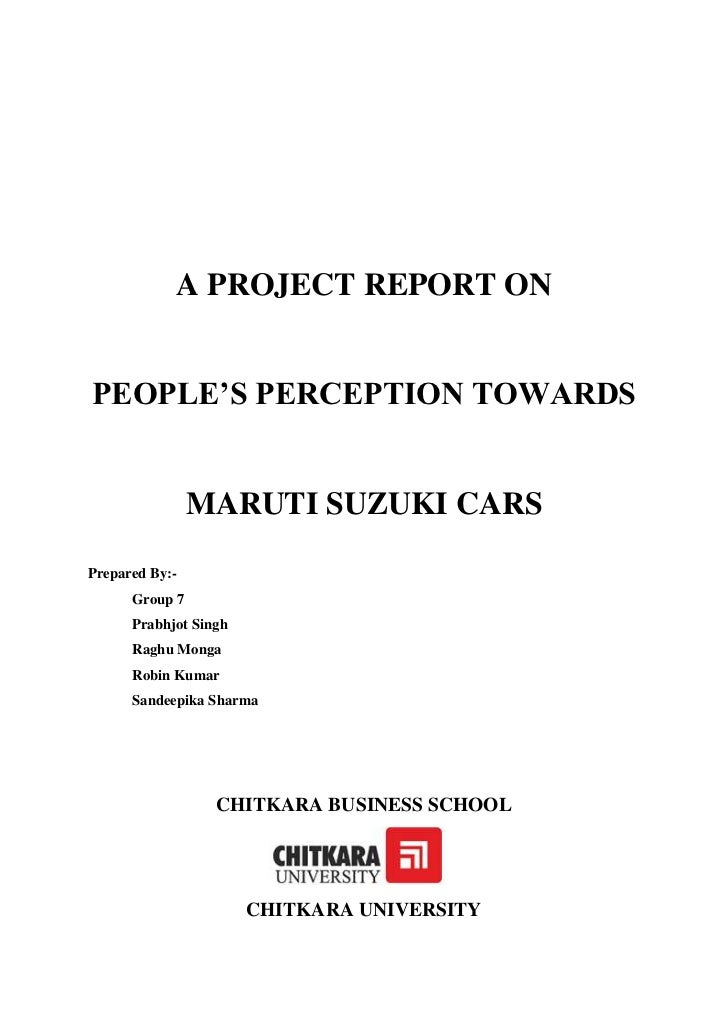 A PROJECT REPORT ONPEOPLE'S PERCEPTION TOWARDS                MARUTI SUZUKI CARSPrepared By:-      Group 7      Prabhjot S...