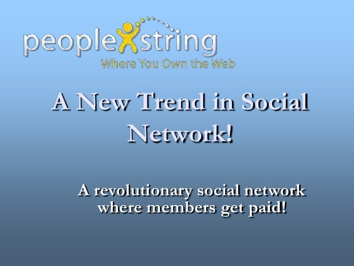 A New Trend in Social Network!<br />A revolutionary social network where members get paid!<br />