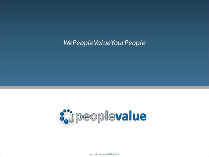 WePeopleValueYourPeople       Actualizado em 2012Abr16