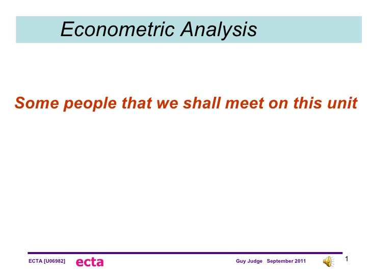 Econometric Analysis Some people that we shall meet on this unit