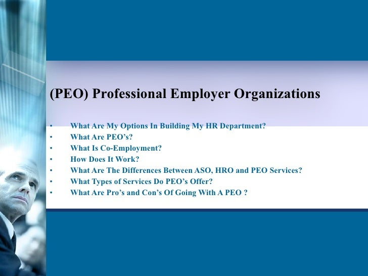 (PEO) Professional Employer Organizations    <ul><li>What Are My Options In Building My HR Department? </li></ul><ul><li>W...
