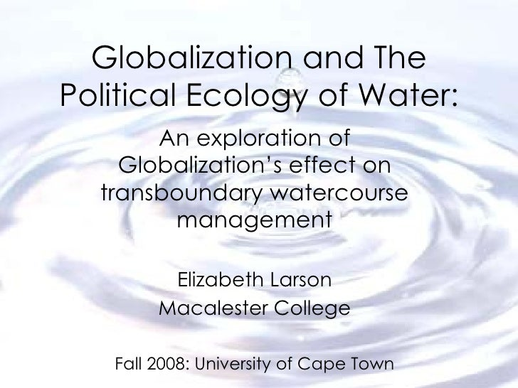 Globalization and The Political Ecology of Water: An exploration of Globalization's effect on transboundary watercourse ma...
