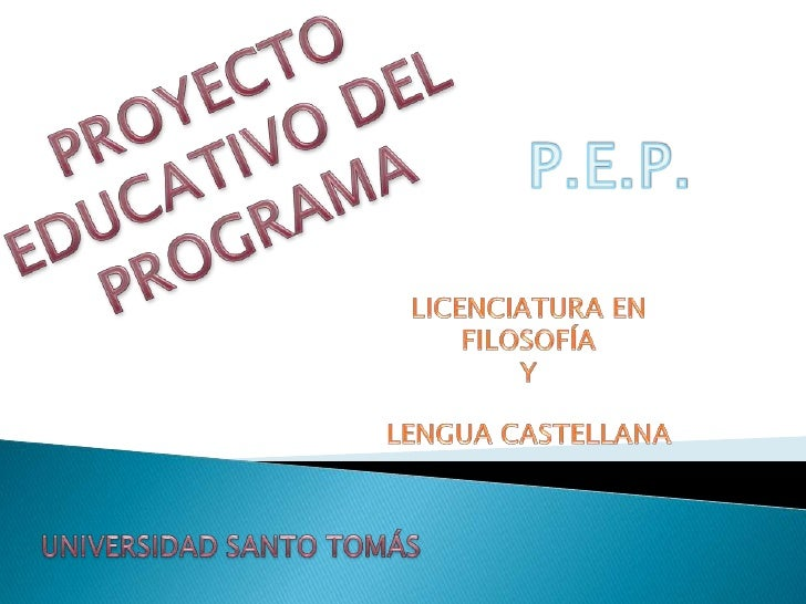 PROYECTO <br />EDUCATIVO DEL <br />PROGRAMA<br />P.E.P.<br />LICENCIATURA EN<br />FILOSOFÍA<br />Y <br />LENGUA CASTELLANA...