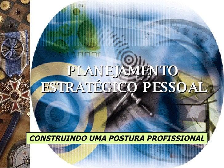 PLANEJAMENTO ESTRATÉGICO PESSOAL CONSTRUINDO UMA POSTURA PROFISSIONAL