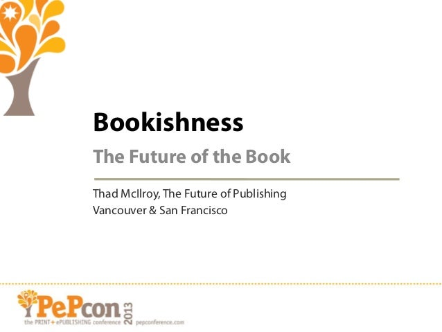 Bookishness The Future of the Book Thad McIlroy, The Future of Publishing Vancouver & San Francisco