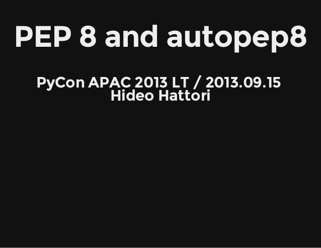 PEP 8 and autopep8   PyCon APAC 2013 LT / 2013.09.15  Hideo Hattori