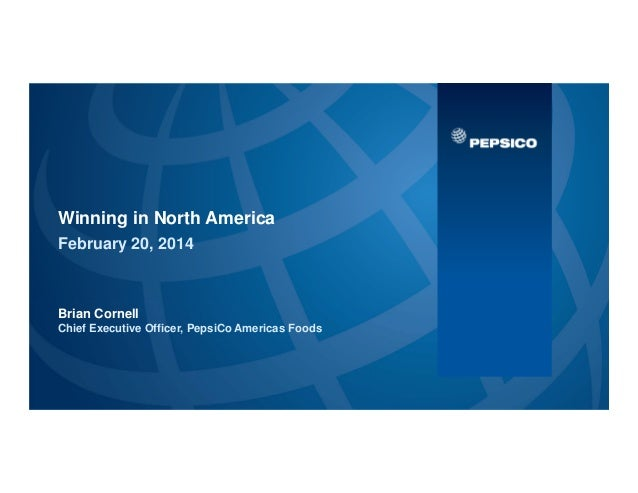 Winning in North America Brian Cornell Chief Executive Officer, PepsiCo Americas Foods February 20, 2014
