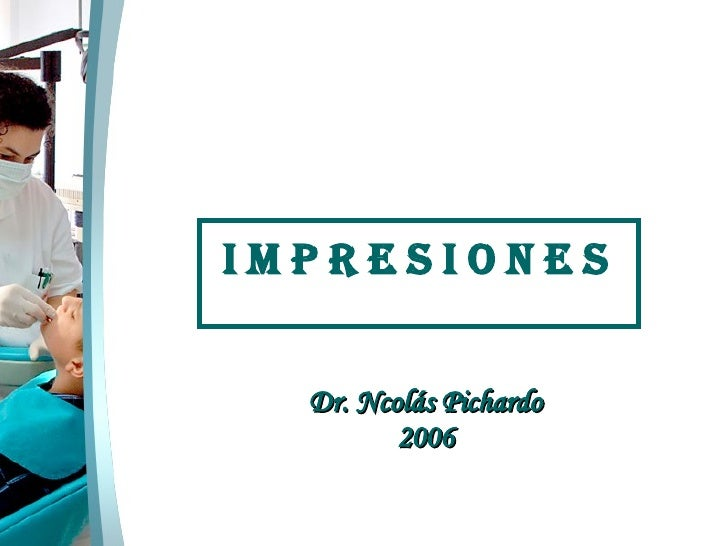 <ul><li>I M P R E S I O N E S </li></ul>Dr. Ncolás Pichardo 2006