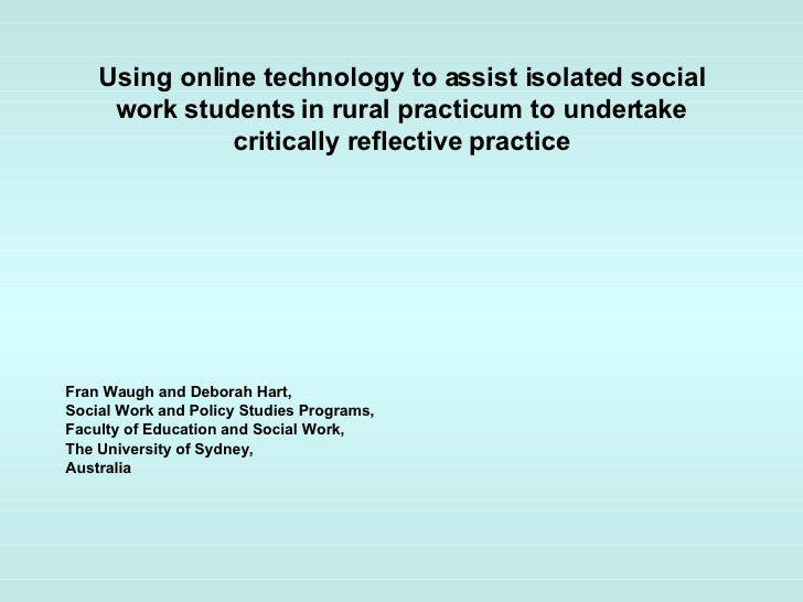 Using online technology to assist isolated social work students in rural practicum to undertake critically reflective prac...