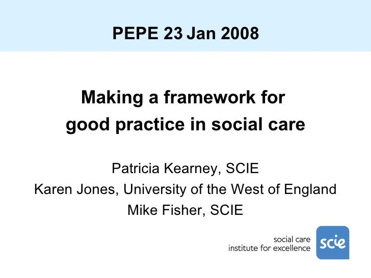 PEPE 23 Jan 2008 <ul><li>Making a framework for  </li></ul><ul><li>good practice in social care </li></ul><ul><li>Patricia...