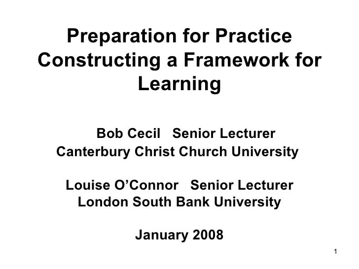 Preparation for Practice Constructing a Framework for Learning   Bob Cecil  Senior Lecturer  Canterbury Christ Church Univ...